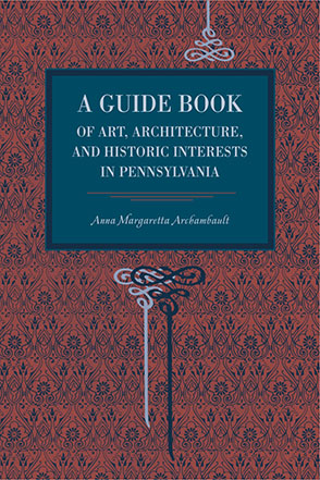 Cover image for A Guide Book of Art, Architecture, and Historic Interests in Pennsylvania By Anna Margaretta Archambault