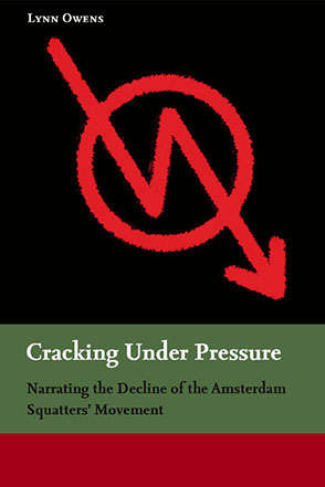 Cover image for Cracking Under Pressure: Narrating the Decline of the Amsterdam Squatters' Movement By Lynn Owens