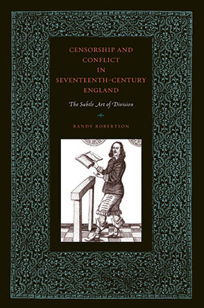Cover image for Censorship and Conflict in Seventeenth-Century England: The Subtle Art of Division By Randy Robertson