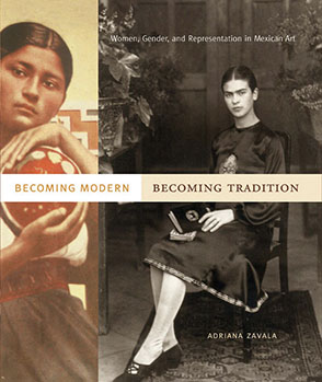 Cover image for Becoming Modern, Becoming Tradition: Women, Gender, and Representation in Mexican Art By Adriana  Zavala