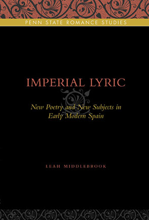 Cover image for Imperial Lyric: New Poetry and New Subjects in Early Modern Spain By Leah Middlebrook
