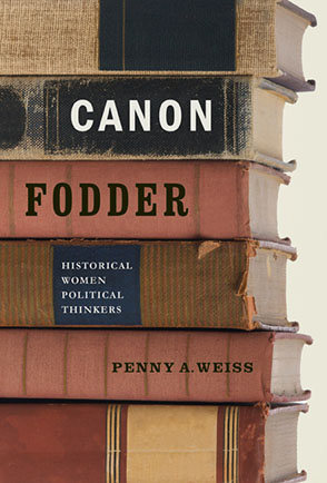 Cover image for Canon Fodder: Historical Women Political Thinkers By Penny A. Weiss