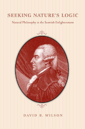 Cover image for Seeking Nature's Logic: Natural Philosophy in the Scottish Enlightenment By David B. Wilson
