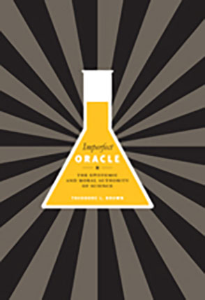 Cover image for Imperfect Oracle: The Epistemic and Moral Authority of Science By Theodore L. Brown