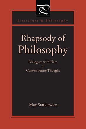 Cover image for Rhapsody of Philosophy: Dialogues with Plato in Contemporary Thought By Max Statkiewicz