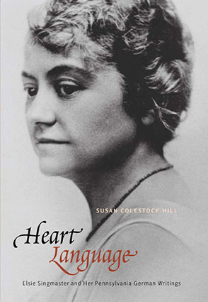 Cover image for Heart Language: Elsie Singmaster and Her Pennsylvania German Writings By Susan Colestock Hill
