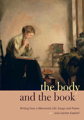 Cover image for The Body and the Book: Writing from a Mennonite Life: Essays and Poems By Julia Spicher Kasdorf