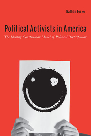 Cover image for Political Activists in America: The Identity Construction Model of Political Participation By Nathan Teske