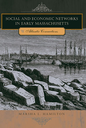 Cover image for Social and Economic Networks in Early Massachusetts: Atlantic Connections By Marsha L. Hamilton