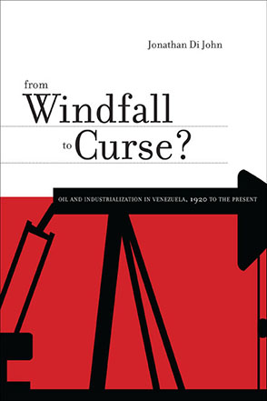 Cover image for From Windfall to Curse?: Oil and Industrialization in Venezuela, 1920 to the Present By Jonathan Di John