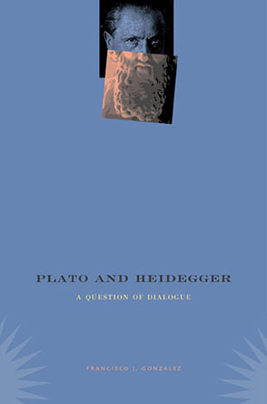 Cover image for Plato and Heidegger: A Question of Dialogue By Francisco J. Gonzalez