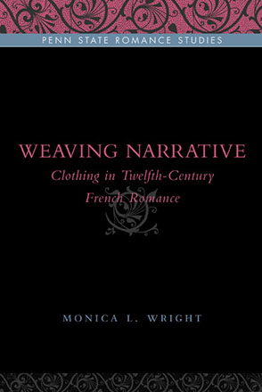 Cover image for Weaving Narrative : Clothing in Twelfth-Century French Romance By Monica L. Wright