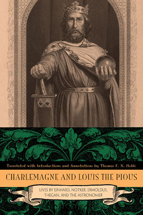 Cover image for Charlemagne and Louis the Pious: Lives by Einhard, Notker, Ermoldus, Thegan, and the Astronomer Translated, with introductions and annotations, by Thomas   F. X. Noble