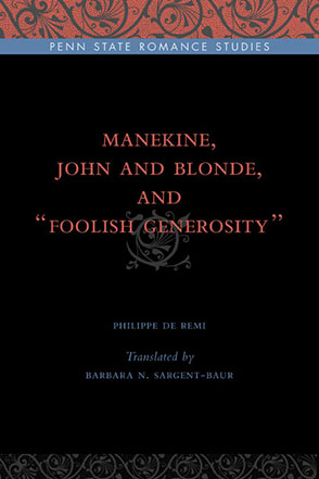 "Cover image for Manekine, John and Blonde, and ""Foolish Generosity"" By Philippe de Remi and Translated by Barbara N. Sargent-Baur"