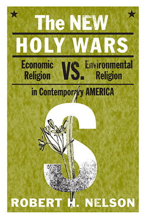 Cover image for The New Holy Wars: Economic Religion Versus Environmental Religion in Contemporary America By Robert  H. Nelson