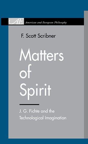 Cover image for Matters of Spirit: J. G. Fichte and the Technological Imagination By F. Scott Scribner