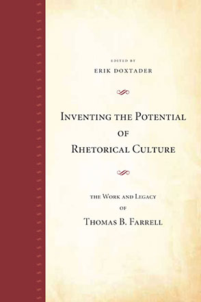 Cover image for Inventing the Potential of Rhetorical Culture: The Work and Legacy of Thomas B. Farrell Edited by Erik Doxtader