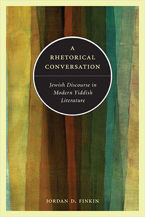 Cover image for A Rhetorical Conversation: Jewish Discourse in Modern Yiddish Literature By Jordan D. Finkin