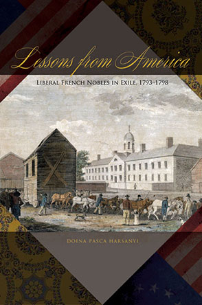 Cover image for Lessons from America: Liberal French Nobles in Exile, 1793–1798 By Doina Pasca Harsanyi