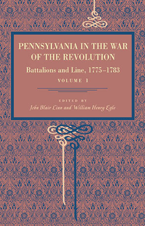 Cover image for Pennsylvania in the War of the Revolution: Battalions and Line, 1775–1783, Vol. 1 Edited by John Blair Linn and William  Henry Egle