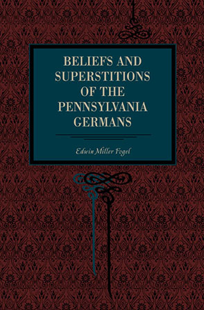 Cover image for Beliefs and Superstitions of the Pennsylvania Germans By Edwin Miller Fogel