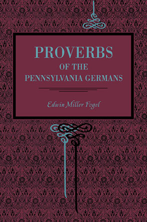 Cover image for Proverbs of the Pennsylvania Germans By Edwin Miller Fogel