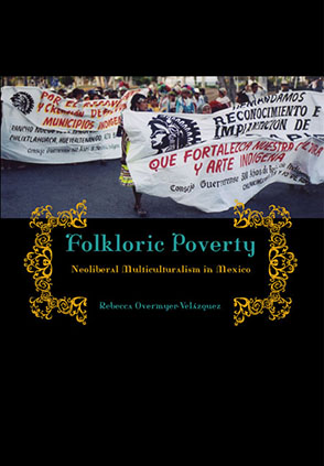 Cover image for Folkloric Poverty: Neoliberal Multiculturalism in Mexico By Rebecca Overmyer-Velázquez
