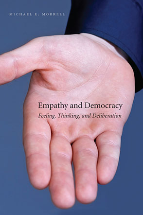 Cover image for Empathy and Democracy: Feeling, Thinking, and Deliberation By Michael E. Morrell