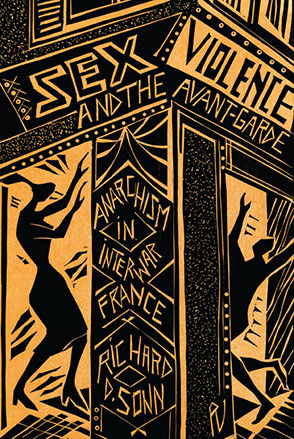 Cover image for Sex, Violence, and the Avant-Garde: Anarchism in Interwar France By Richard D. Sonn