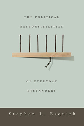 Cover image for The Political Responsibilities of Everyday Bystanders By Stephen L. Esquith