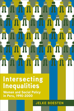Cover image for Intersecting Inequalities: Women and Social Policy in Peru, 1990–2000 By Jelke Boesten