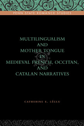 Cover image for Multilingualism and Mother Tongue in Medieval French, Occitan, and Catalan Narratives By Catherine E. Léglu