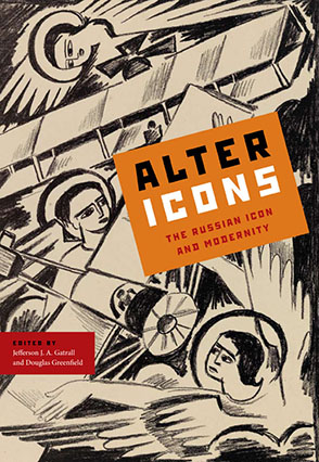 Cover image for Alter Icons: The Russian Icon and Modernity  Edited by Jefferson J. A. Gatrall and Douglas Greenfield