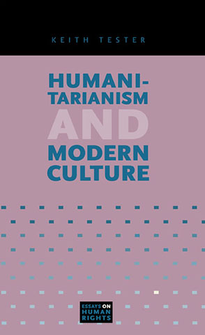 Cover image for Humanitarianism and Modern Culture By Keith Tester