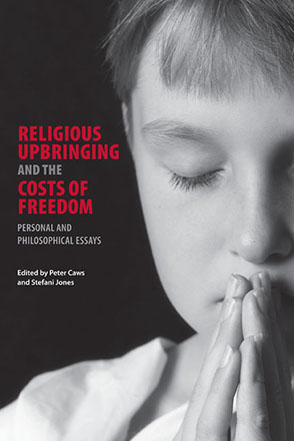 Religious Upbringing And The Costs Of Freedom Personal And  Cover Image For Religious Upbringing And The Costs Of Freedom Personal And  Philosophical Essays Edited