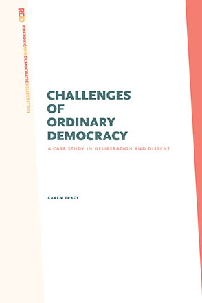Cover image for Challenges of Ordinary Democracy: A Case Study in Deliberation and Dissent By Karen Tracy