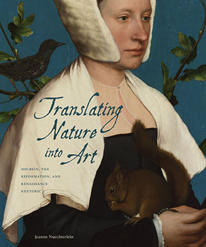 Cover image for Translating Nature into Art: Holbein, the Reformation, and Renaissance Rhetoric By Jeanne Nuechterlein