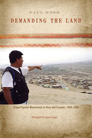 Cover image for Demanding the Land: Urban Popular Movements in Peru and Ecuador, 1990–2005 By Paul Dosh and Photographs by James Lerager