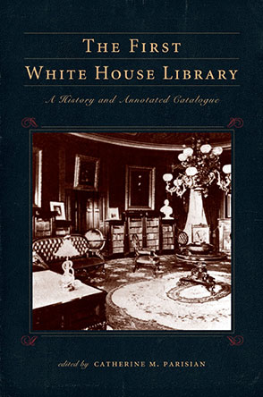 Cover image for The First White House Library Edited by Catherine M. Parisian
