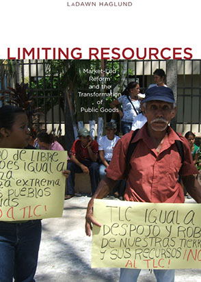 Cover image for Limiting Resources: Market-Led Reform and the Transformation of Public Goods By LaDawn Haglund
