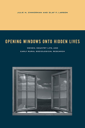 Cover image for Opening Windows onto Hidden Lives: Women, Country Life, and Early Rural Sociological Research By Julie N. Zimmerman and Olaf F. Larson