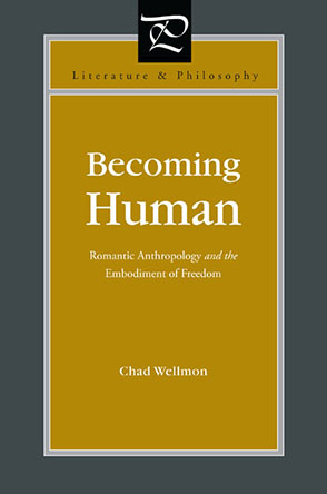 Cover image for Becoming Human: Romantic Anthropology and the Embodiment of Freedom By Chad Wellmon