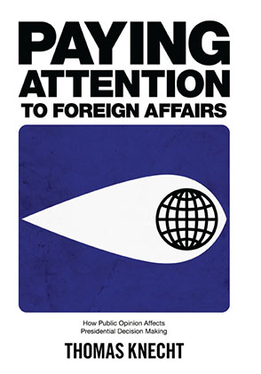 Cover image for Paying Attention to Foreign Affairs: How Public Opinion Affects Presidential Decision Making By Thomas Knecht