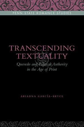 Cover image for Transcending Textuality: Quevedo and Political Authority in the Age of Print By Ariadna García-Bryce