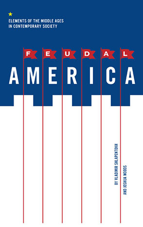 Cover image for Feudal America: Elements of the Middle Ages in Contemporary Society By Vladimir Shlapentokh and Joshua Woods
