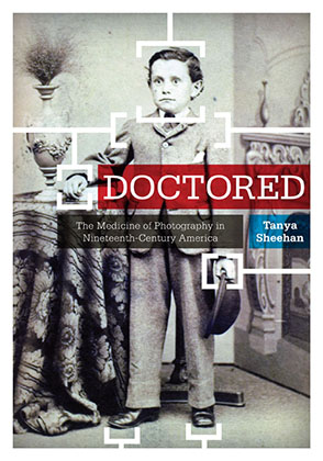 Cover image for Doctored: The Medicine of Photography in Nineteenth-Century America By Tanya Sheehan