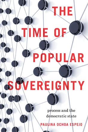 Cover image for The Time of Popular Sovereignty: Process and the Democratic State By Paulina Ochoa Espejo