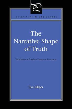Cover image for The Narrative Shape of Truth: Veridiction in Modern European Literature By Ilya Kliger