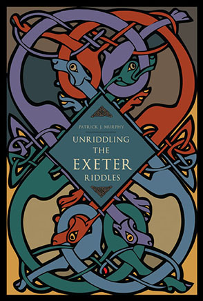 Cover image for Unriddling the Exeter Riddles By Patrick J. Murphy