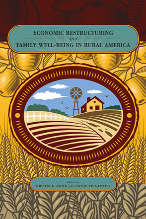 Cover image for Economic Restructuring and Family Well-Being in Rural America Edited by Kristin E. Smith and Ann R. Tickamyer